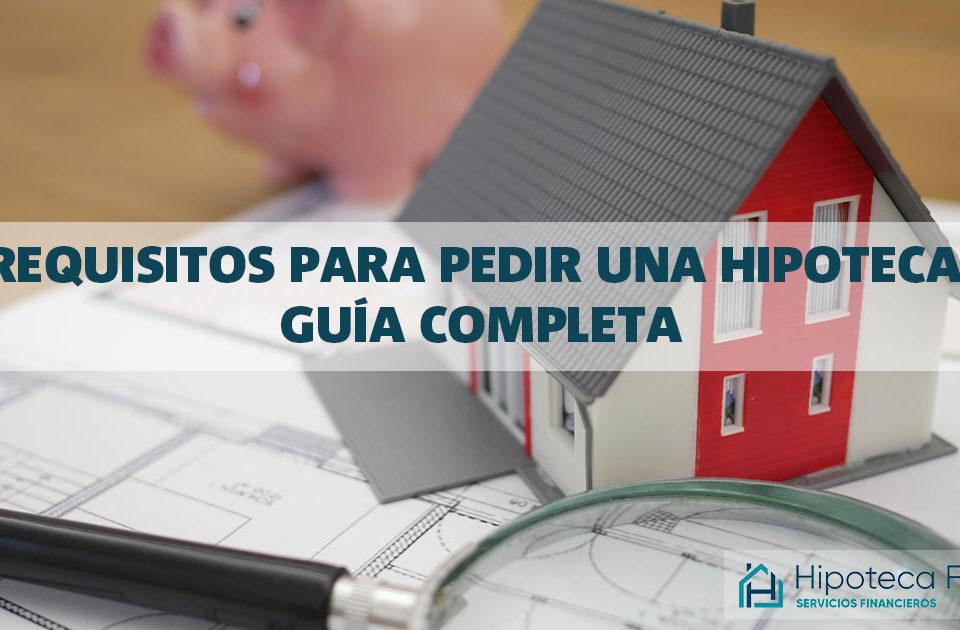 Requisitos-para-pedir-una-hipoteca-guía-completa