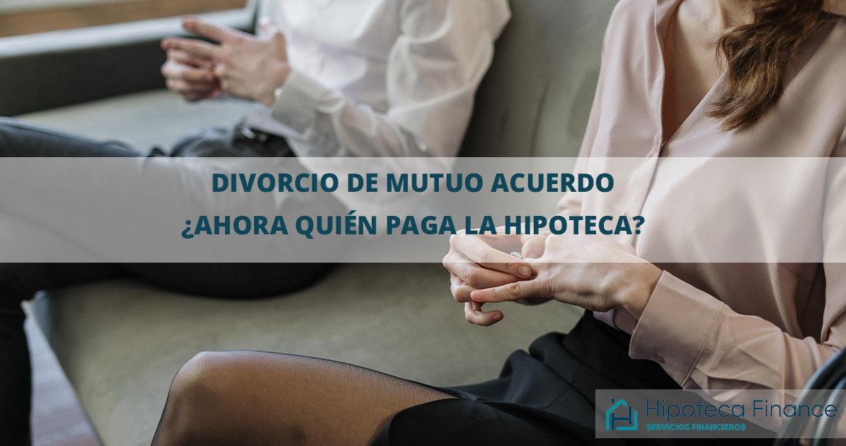 divorcio de mutuo acuerdo y pago de la hipoteca